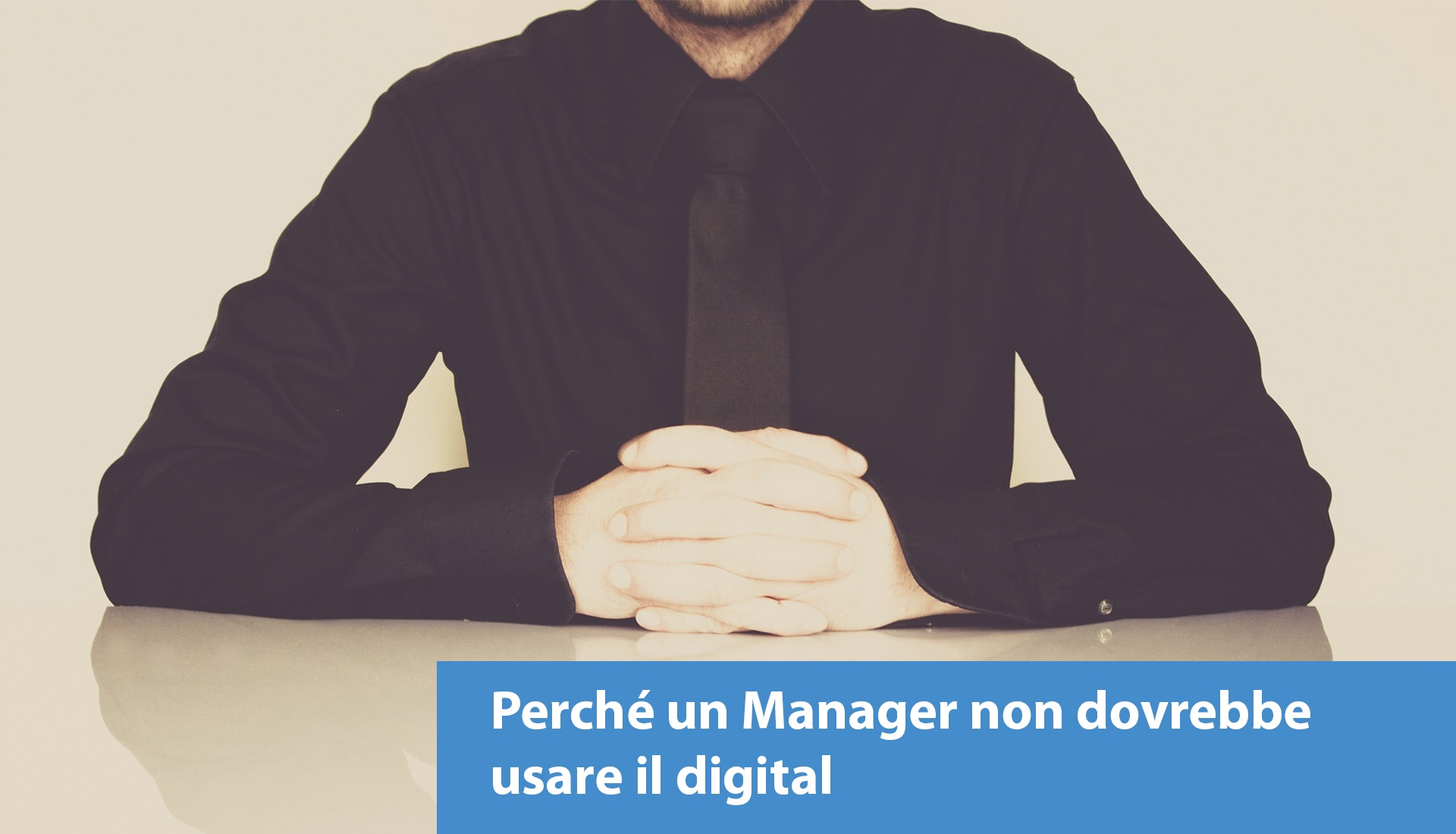 perche-un-manager-non-dovrebbe-usare-il-digital.jpg